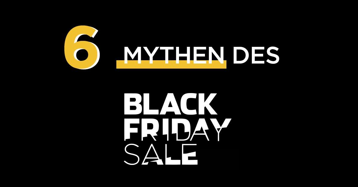 Die 6 Mythen des Black Friday Sale