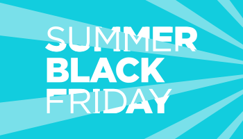 SUMMER BLACK FRIDAY IS COMING